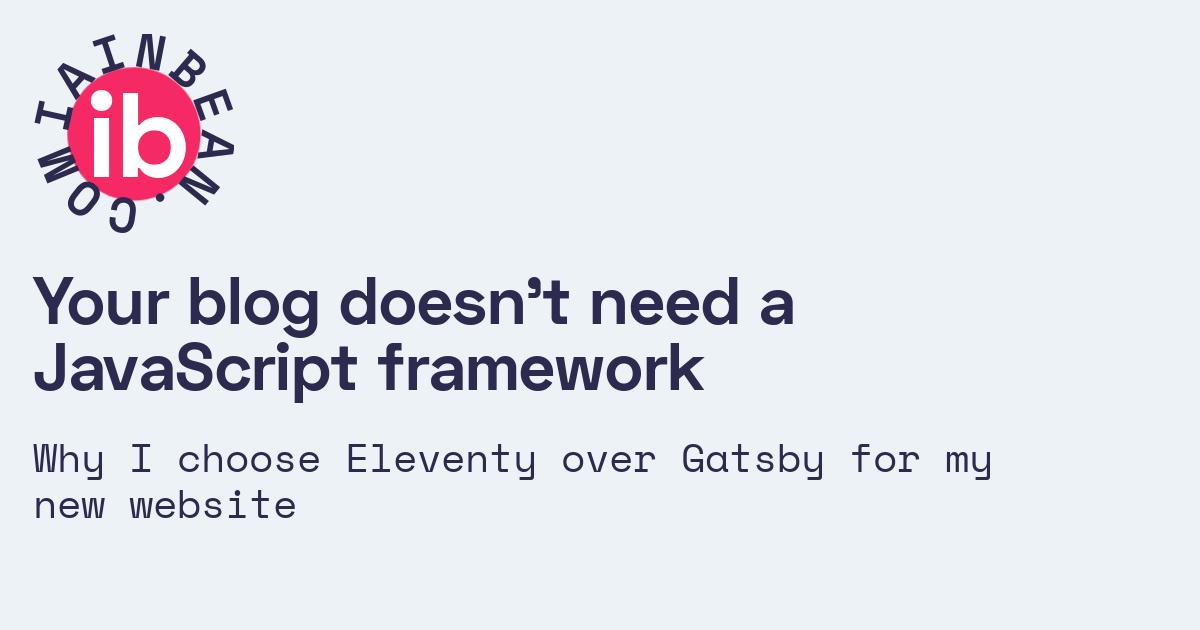 Your blog doesn't need a JavaScript framework /// Iain Bean